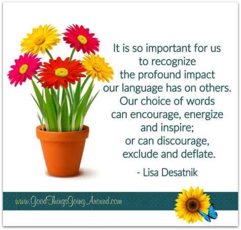 Words can inspire or deflate people. Choose them wisely. A quote from Lisa Desatnik