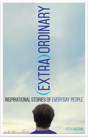 ExtraOrdinary: Inspirational Stories of Everyday People is written by Cincinnati author Keith Maggin