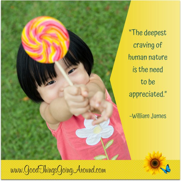 Quote: The deepest craving of human nature is the need to be appreciated.