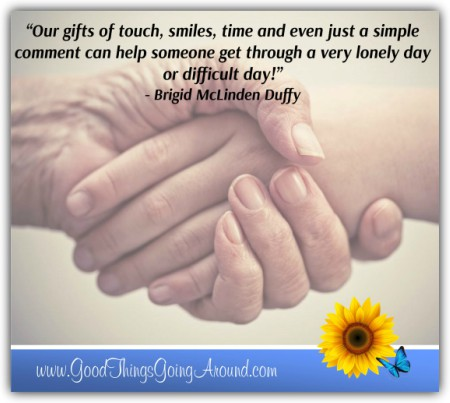 kindness toward seniors - Our gifts of touch, smiles, time and even just a simple comment can help someone get through a very lonely day or difficult day